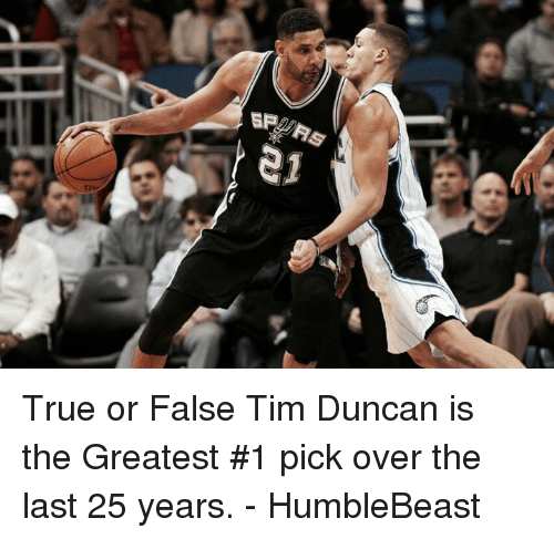 Memes, Tim Duncan, and 🤖: BP  e1 True or False   Tim Duncan is the Greatest #1 pick over the last 25 years.   - HumbleBeast