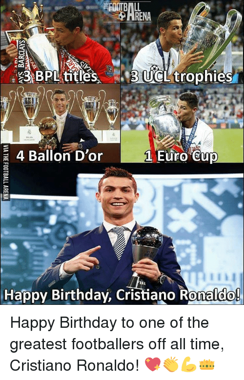Memes, Euro, and 🤖: BPL titles  UCL trophies  R 4 Ballon D'or  Euro Cup  IF  Happy Birthday, Cristiano Ronaldo! Happy Birthday to one of the greatest footballers off all time, Cristiano Ronaldo! 💖👏💪👑