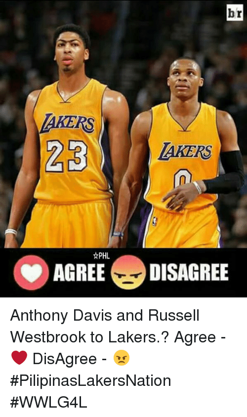 Memes, Russell Westbrook, and Anthony Davis: br  23  LAKERS  AGREE DISAGREE Anthony Davis and Russell Westbrook to Lakers.?  Agree - ❤ DisAgree - 😠  #PilipinasLakersNation #WWLG4L