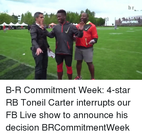 Sports, Live, and Star: br B-R Commitment Week: 4-star RB Toneil Carter interrupts our FB Live show to announce his decision BRCommitmentWeek