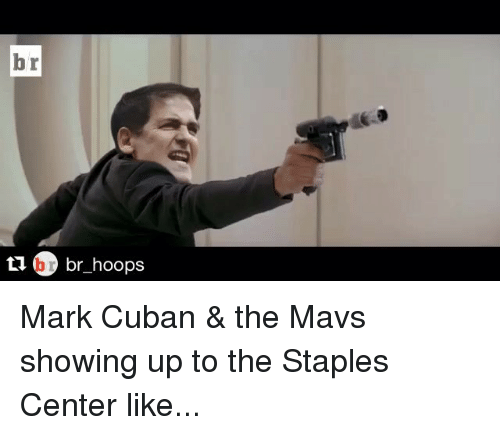 Sports, Ups, and Mark Cuban: br  br hoops Mark Cuban & the Mavs showing up to the Staples Center like...