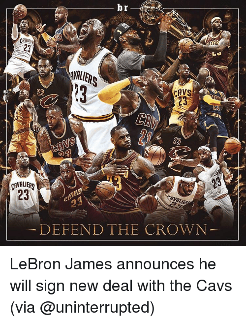 Cavs, LeBron James, and Sports: br  CAVALIER  RAVS  CAVALIER  DEFEND THE CROWN LeBron James announces he will sign new deal with the Cavs (via @uninterrupted)