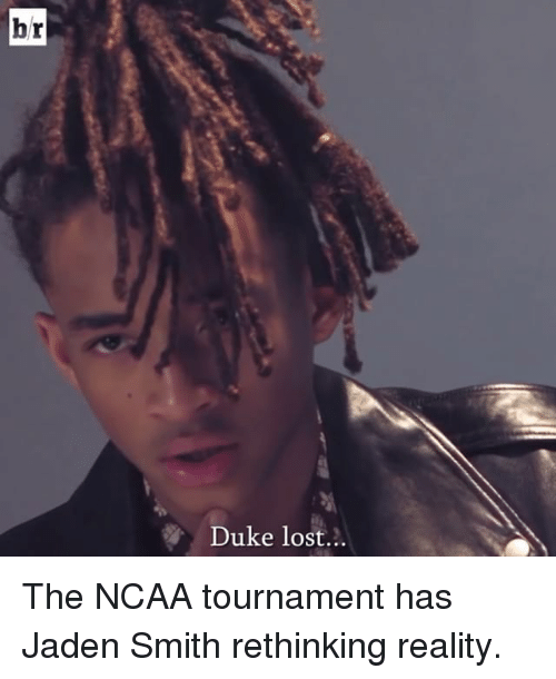 Sports, Ncaa Tournament, and Smiths: br  Duke lost The NCAA tournament has Jaden Smith rethinking reality.