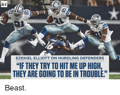 "Sports, Beastly, and Beast: br  EZEKIEL ELLIOTT ON HURDLING DEFENDERS  ""IF THEY TRY TO HIT MEUP HIGH,  THEY ARE GOING TOBE IN TROUBLE"" Beast."