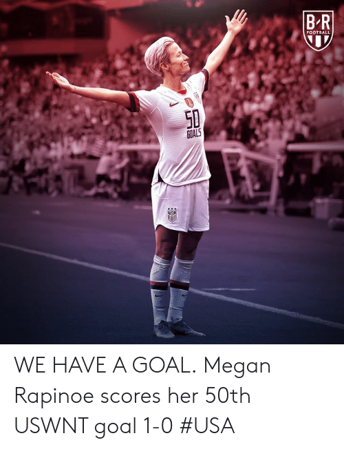 Football, Goals, and Megan: BR  FOOTBALL  50  GOALS  uSA WE HAVE A GOAL.  Megan Rapinoe scores her 50th USWNT goal  1-0 #USA