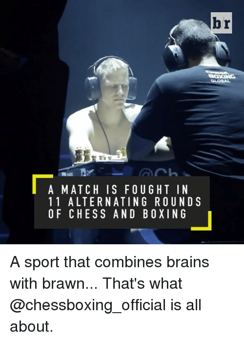 Sports, Box, and Ing: br  GLOBAL  A MATCH IS FOUGHT IN  1 1 ALTERNATING ROUND S  OF CHESS AND BOX ING A sport that combines brains with brawn... That's what @chessboxing_official is all about.