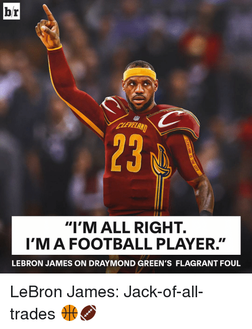 best loved b7e85 48b71 Br I'M ALL RIGHT I'M a FOOTBALL PLAYER LEBRON JAMES ON ...