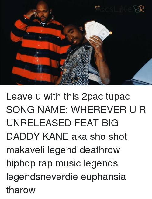 BR Leave U With This 2pac Tupac SONG NAME WHEREVER U R