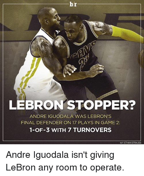 Finals, Sports, and Andre Iguodala: br  LEBRON STOPPER?  ANDRE IGUODALA WAS LEBRON'S  FINAL DEFENDER ON 17 PLAYS IN GAME 2:  1-OF-3 WITH 7 TURNOVERS  HVT ETHAN STRAUSS Andre Iguodala isn't giving LeBron any room to operate.