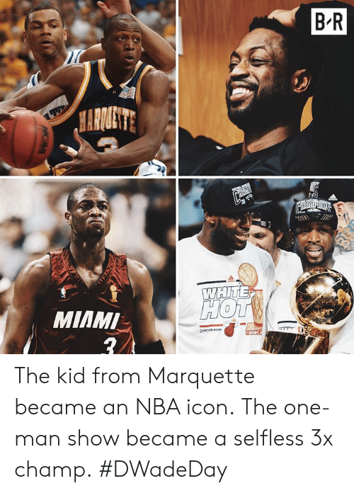 Nba, Miami, and One: B'R  MIAMI The kid from Marquette became an NBA icon.  The one-man show became a selfless 3x champ.  #DWadeDay