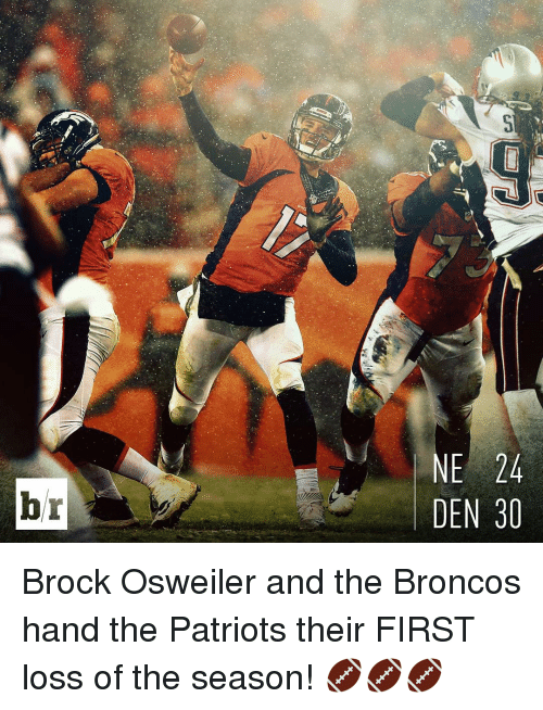Patriotic, Sports, and Brock: br  NE 24  DEN 30 Brock Osweiler and the Broncos hand the Patriots their FIRST loss of the season! 🏈🏈🏈