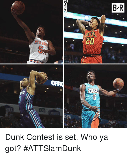 Dunk, Got, and Who: B'R  NEW YOR  ER Dunk Contest is set. Who ya got?  #ATTSlamDunk