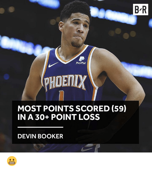 Paypal, Point, and Loss: B'R  PayPal  PHOETIX  MOST POINTS SCORED (59)  IN A 30+POINT LOSS  DEVIN BOOKER 😬
