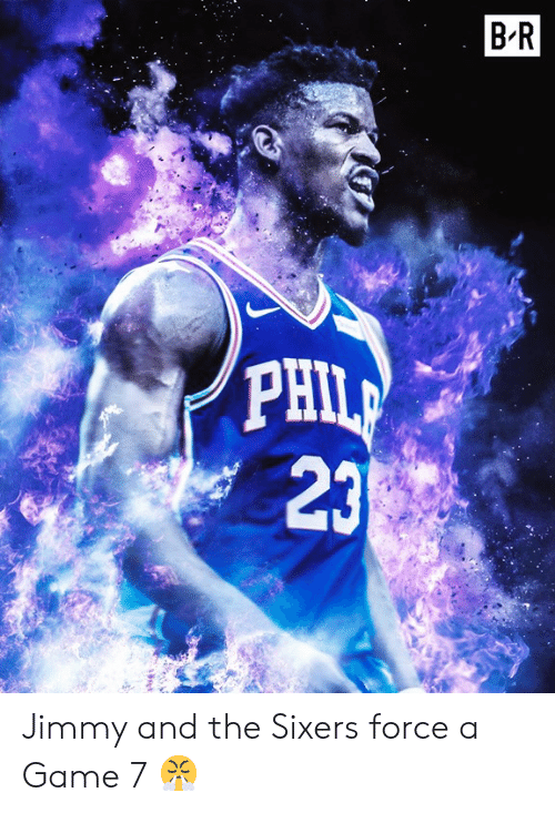 Game, Sixers, and A Game: BR  PHL  23 Jimmy and the Sixers force a Game 7 😤