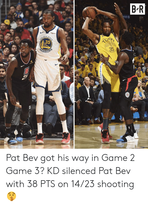 Game, Got, and Seo: B'R  SEO  35  35  RRİO Pat Bev got his way in Game 2  Game 3? KD silenced Pat Bev with 38 PTS on 14/23 shooting 🤫