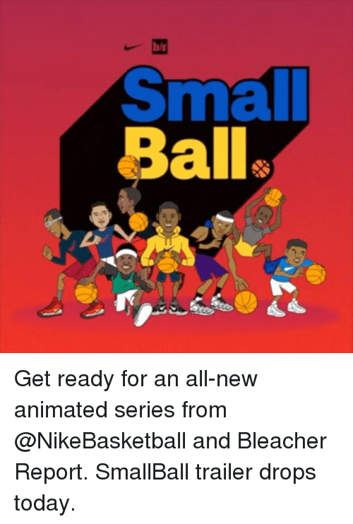 Sports, Bleacher Report, and Anime Series: br  Small  all Get ready for an all-new animated series from @NikeBasketball and Bleacher Report. SmallBall trailer drops today.