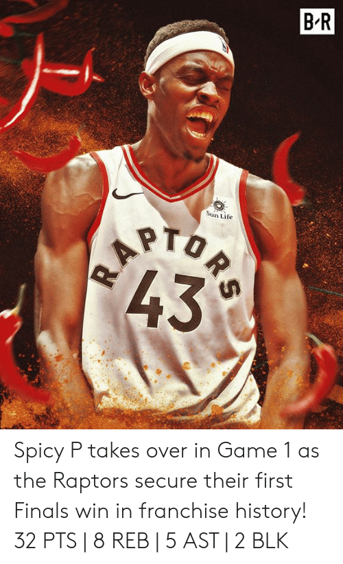 Finals, Life, and Game: B'R  Sun Life Spicy P takes over in Game 1 as the Raptors secure their first Finals win in franchise history!  32 PTS   8 REB   5 AST   2 BLK