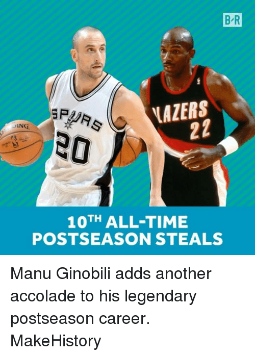 Manu Ginobili, Sports, and Time: BR  VAZERS  GPL  ING  TH  ALL-TIME  POSTSEASON STEALS Manu Ginobili adds another accolade to his legendary postseason career. MakeHistory