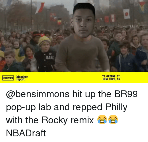 New York, Pop, and Rocky:  #BR99  bleacher  report  KARL  79 GREENE ST.  NEW YORK, NY @bensimmons hit up the BR99 pop-up lab and repped Philly with the Rocky remix 😂😂 NBADraft