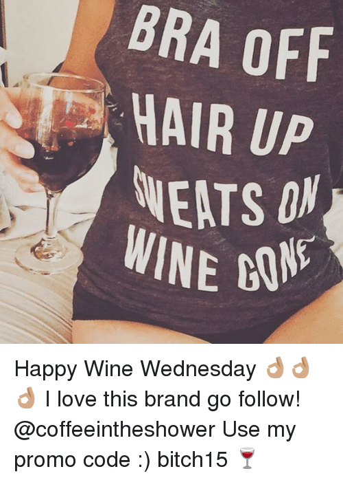 Memes, Wine, and 🤖: BRA OFF  HAIR UP  WEATS  WINE  USN  G/ Happy Wine Wednesday 👌🏽👌🏽👌🏽 I love this brand go follow! @coffeeintheshower Use my promo code :) bitch15 🍷