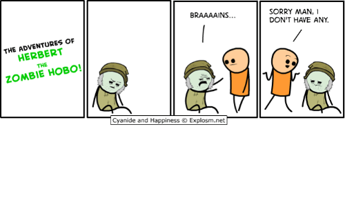 Dank, Sorry, and Cyanide and Happiness: BRAAAAINS.  SORRY MAN,  DON'T HAVE ANY.  THE ADVENTURES OF  HERBERT  THE  ZOMBIE HOBO  Cyanide and Happiness  Explosm.net