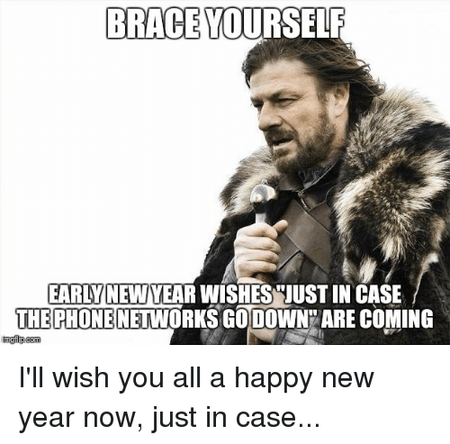 BRACE YOURSELF EARLY NEW WISHES JUSTIN CASE THE PHONE GODOWN ARE ...
