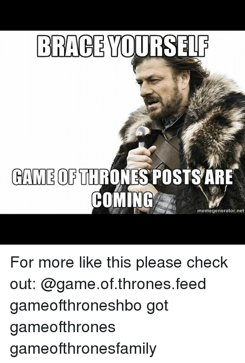Brace yourself game of thrones posts are coming meme generator net brace yourself game of thrones solutioingenieria Gallery