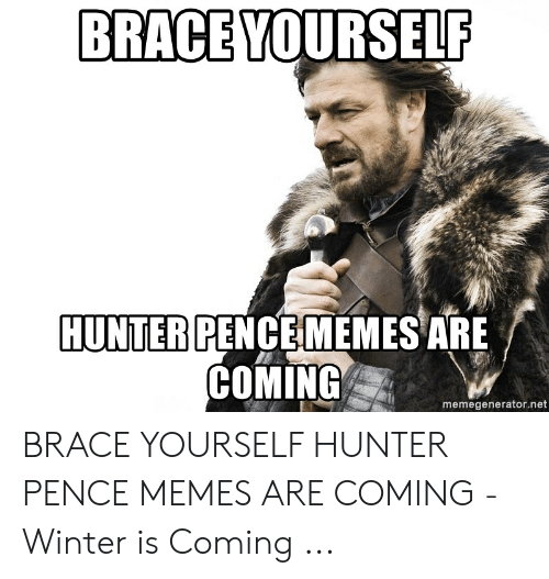 Memes, Winter, and Hunter Pence: BRACE YOURSELF  HUNTER PENCE MEMES ARE  COMING  memegenerator.net BRACE YOURSELF HUNTER PENCE MEMES ARE COMING - Winter is Coming ...