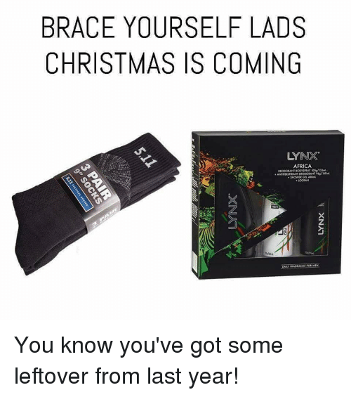 BRACE YOURSELF LADS CHRISTMAS IS COMING LYNX AFRICA DEOOORANT