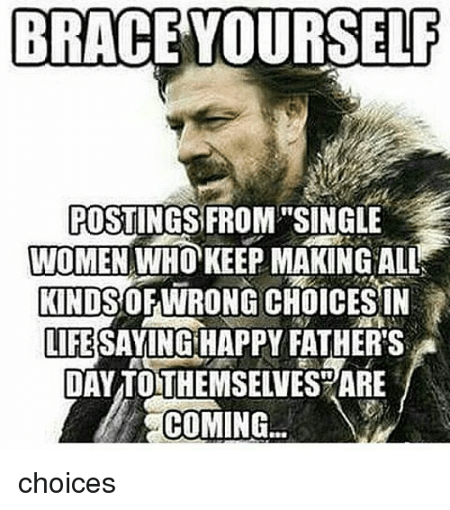 Brace yourself postingsfrom single women who keep making all kindsof fathers day life and memes brace yourself postingsfrom single women who keep making solutioingenieria Gallery