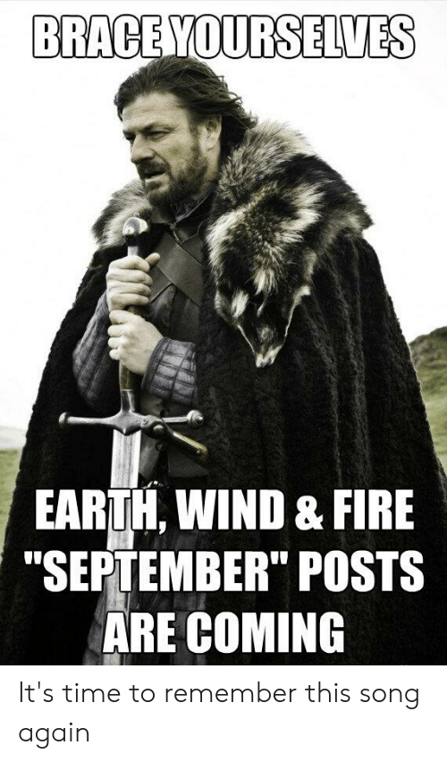 BRACE YOURSELVES EARTH WIND & FIRE SEPTEMBER POSTS ARE