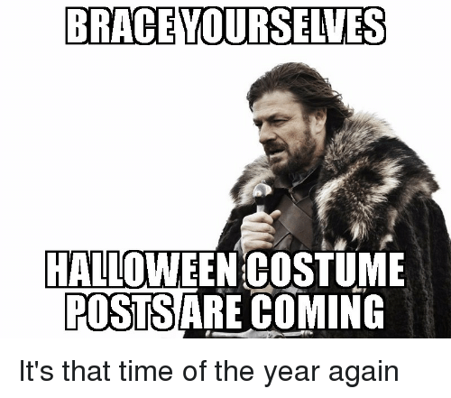 funny halloween and braces brace yourselves halloween costume posts are coming its that