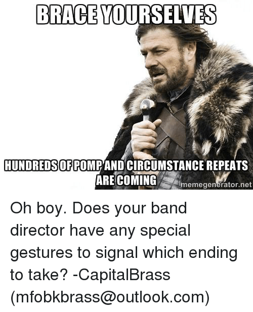 brace yourselves hundredsofpomrandcircumstancerepeats are coming memegenerator net oh boy does 10359553 ✅ 25 best memes about my band my band memes