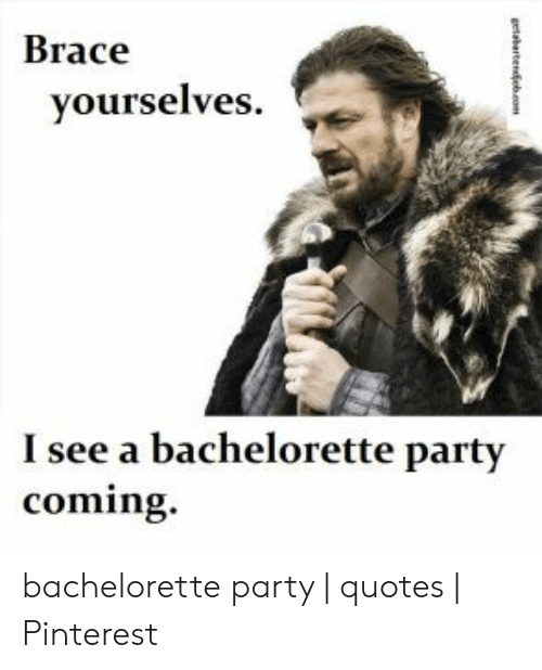 Brace Yourselves I See a Bachelorette Party Coming ...