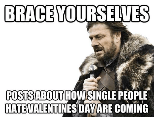 Brace Yourselves Postsabout How Single People Hate Valentines Day