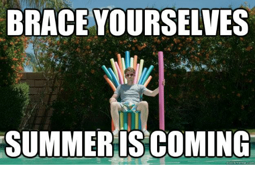 Meme, Memes, and Summer: BRACE YOURSELVES<br/> SUMMER IS COMING<br/> quick meme com