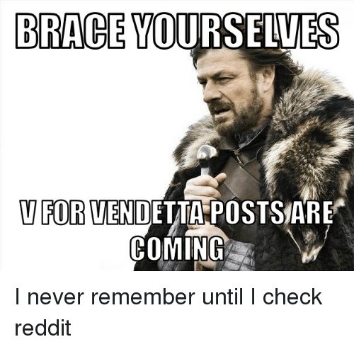 BRACE YOURSELVES v FOR VENDETTA POSTS ARE COMING I Never