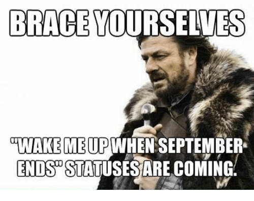 dank braces and brace yourselves brace yourselves wakembuh when september ends statuses are save save meme