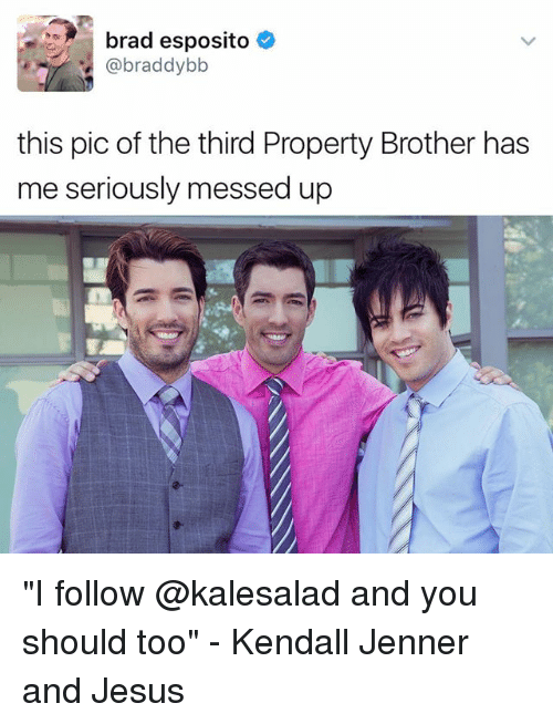 """Jesus, Kendall Jenner, and Memes: brad esposito  (a braddybb  this pic of the third Property Brother has  me seriously messed up """"I follow @kalesalad and you should too"""" - Kendall Jenner and Jesus"""