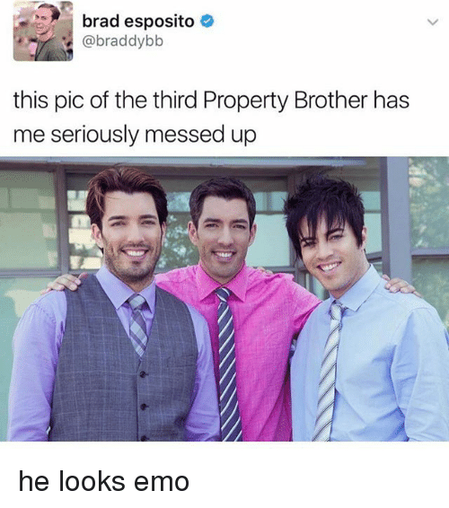 Emo, Memes, and 🤖: brad esposito  @braddybb  this pic of the third Property Brother has  me seriously messed up he looks emo
