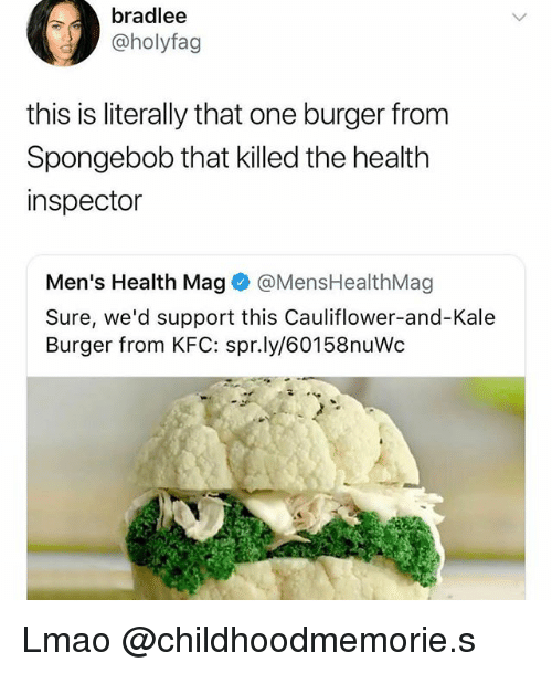 Kfc, Lmao, and SpongeBob: bradlee  @holyfag  this is literally that one burger from  Spongebob that killed the health  inspector  Men's Health Magネ@MensHealthMag  Sure, we'd support this Cauliflower-and-Kale  Burger from KFC: spr.ly/60158nuWc Lmao @childhoodmemorie.s