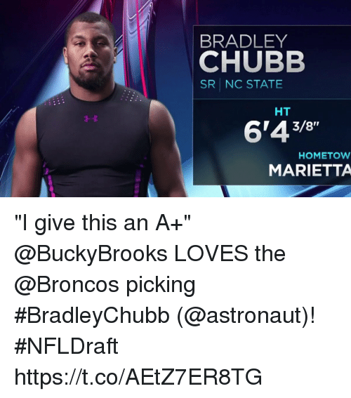 "Memes, Broncos, and 🤖: BRADLEY  CHUBB  SRI NC STATE  HT  6'43/8""  HOMETOW  MARIETTA ""I give this an A+""  @BuckyBrooks LOVES the @Broncos picking #BradleyChubb (@astronaut)! #NFLDraft https://t.co/AEtZ7ER8TG"