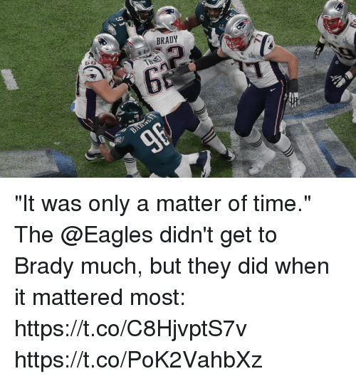 "Philadelphia Eagles, Memes, and Time: BRADY  624 ""It was only a matter of time.""  The @Eagles didn't get to Brady much, but they did when it mattered most: https://t.co/C8HjvptS7v https://t.co/PoK2VahbXz"