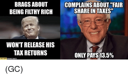 "Memes, Taxes, and 🤖: BRAGS ABOUT  BEING FI THY RICH  WONTRELEASE HIS  TAX RETURNS  OCCUPY  DEMOCRATS  COMPLAINS ABOUT ""FAIR  SHARE IN TAXES""  ONLY PAYS13.5% (GC)"