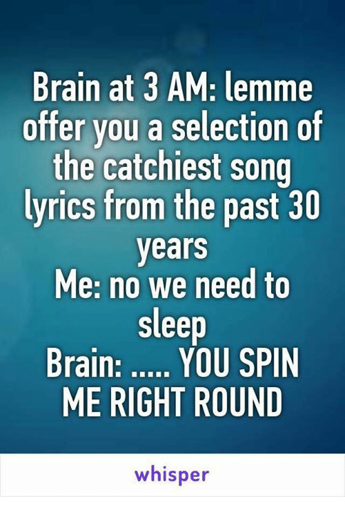 Brain At 3 Am Lemme Offer You A Selection Of The Catchiest Song