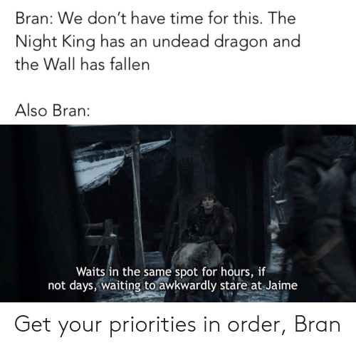 Bran We Don't Have Time for This the Night King Has an