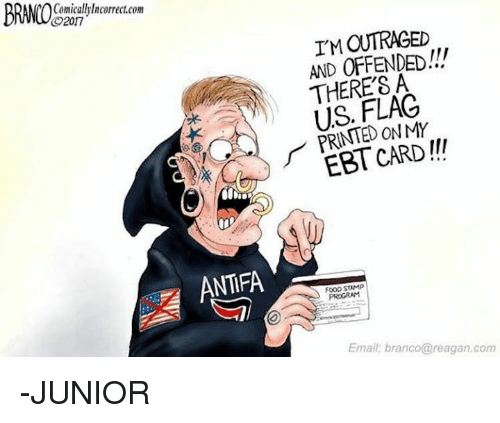 Food, Memes, and Email: BRANCOe.om  Comicallylncorrect.com  2017  I'M OUTRAGED  AND OFFENDED!!!  THERE'SA  US. FLAG  PRINTED ONMY  EBT CARD!!  ANTIFA  FOOD STAMP  PROGRAM  Email; branco@reagan.com -JUNIOR