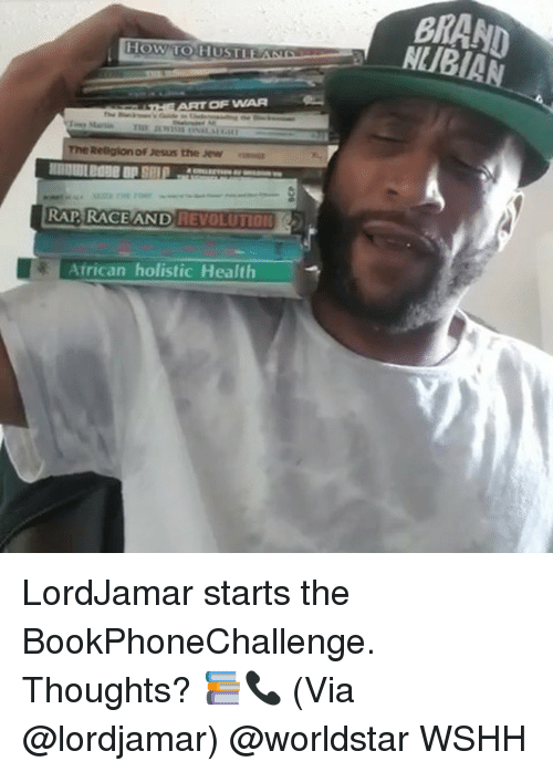 Memes, Rap, and Worldstar: BRAND  NLIBIA  OW TO HUSTLE  The  Religion of esus the Jew  RAP RACE AND REVOLUTION  African holistic Health LordJamar starts the BookPhoneChallenge. Thoughts? 📚📞 (Via @lordjamar) @worldstar WSHH