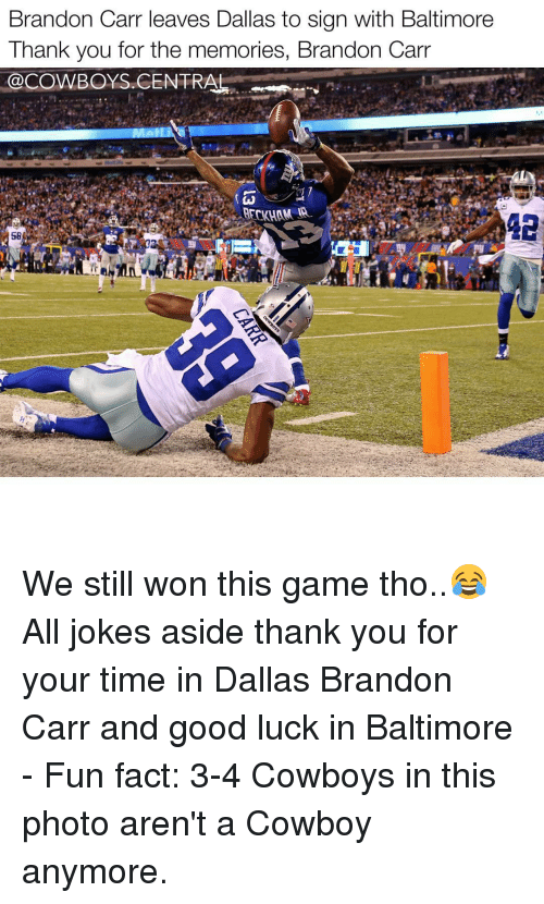 Memes, 🤖, and Fun: Brandon Carr leaves Dallas to sign with Baltimore  Thank you for the memories, Brandon Carr  @COWBOYS CENTRAL  58 We still won this game tho..😂 All jokes aside thank you for your time in Dallas Brandon Carr and good luck in Baltimore - Fun fact: 3-4 Cowboys in this photo aren't a Cowboy anymore.