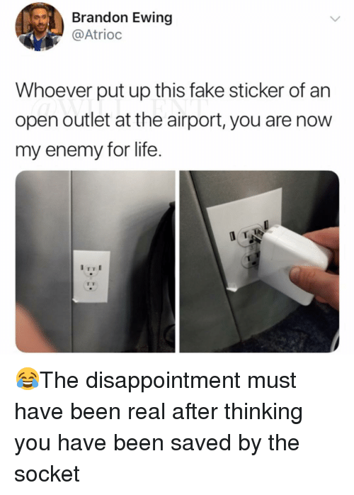 Fake, Life, and Memes: Brandon Ewing  @Atrioc  Whoever put up this fake sticker of an  open outlet at the airport, you are now  my enemy for life. 😂The disappointment must have been real after thinking you have been saved by the socket